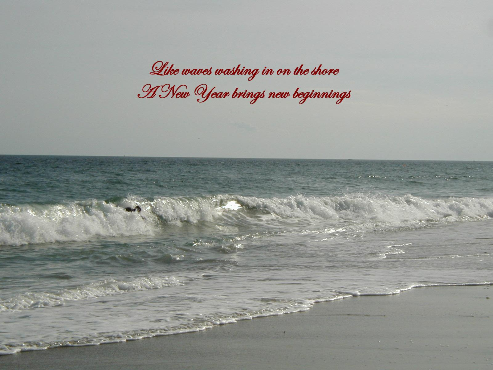 Like waves washing in on the shore A New Year brings new beginnings displayed at 500x375